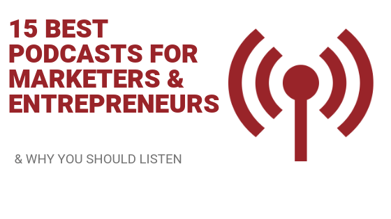 15 Best Podcasts For Marketers & Entrepreneurs (& Why)