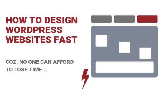 How to Design WordPress Websites Fast