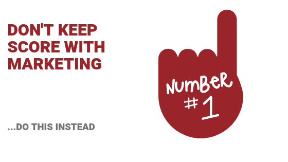 Don't Keep Score With Digital Marketing (Just Do This)
