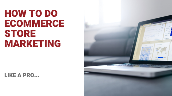 How to Do Ecommerce Store Marketing Like a Pro