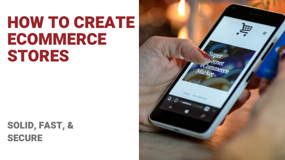 How to Create eCommerce Stores (Solid, Secure, & Fast)