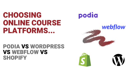 Choosing Online Course Platforms: Podia Vs WordPress Vs Shopify Vs Webflow