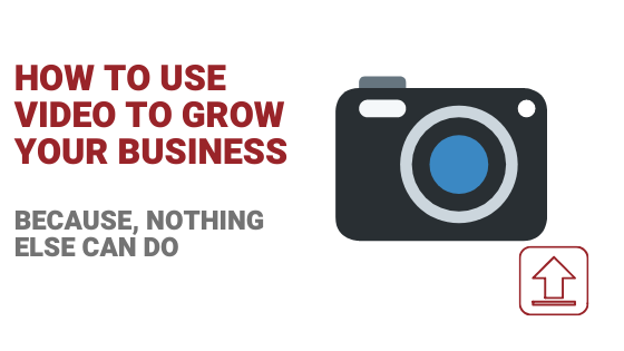 Use Video to Grow Business