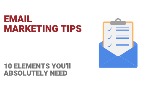 Email Marketing Tips: 10 Elements You'll Absolutely Need