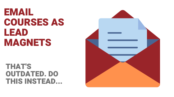 Why Email Course Lead Magnets Are Outdated?