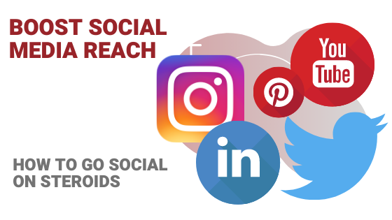 Boost Social Media Reach: How to Go Social On Steroids